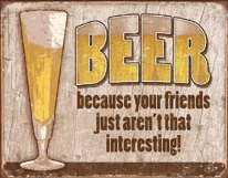 Beer Your friends Tin Sign