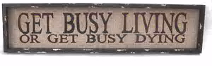 Get Busy Living Sign