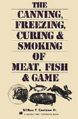 The Canning, Freezing, Curing, & Smoking of Meat, Fish & Game